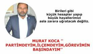 """MURAT KOCA """" PARTİMDEYİM,İLÇEMDEYİM,GÖREVİMİN BAŞINDAYIM"""""""